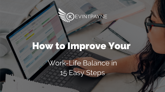 How to Improve Your Work-Life Balance in 15 Easy Steps
