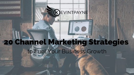 20 Channel Marketing Strategies to Fuel Your Business Growth