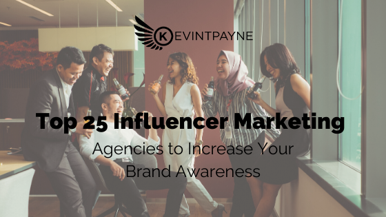 Top 25 Influencer Marketing Agencies to Increase Your Brand Awareness