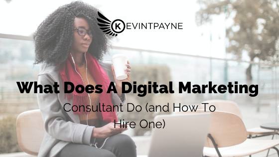 What Does A Digital Marketing Consultant Do (and How To Hire One)